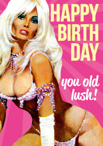 Happy Birthday You Old Lush Funny Birthday Card