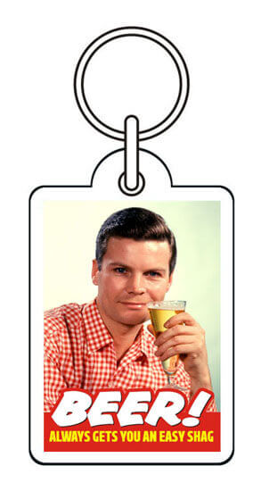 Beer! Always Gets You An Easy Shag Funny Keyring