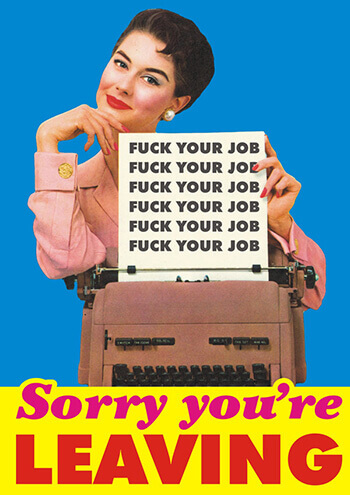 Sorry You're Leaving - Fuck Your Job (LARGE CARD) Rude