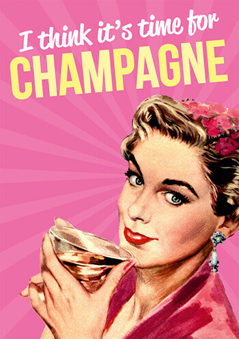 I Think It's Time For Champagne (LARGE CARD) Funny