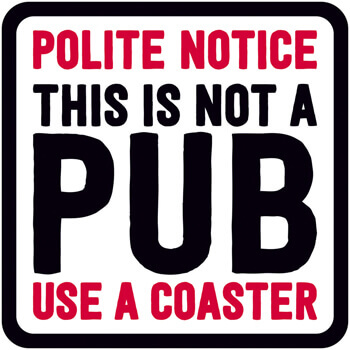 This Is Not A Pub.  Use A Funny Coaster