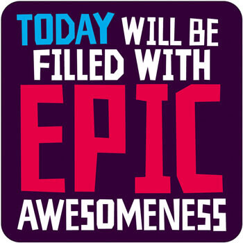 Today Will Be Filled With Epic Awesomeness Funny Coaster
