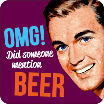 OMG! Did Someone Mention Beer Funny Coaster