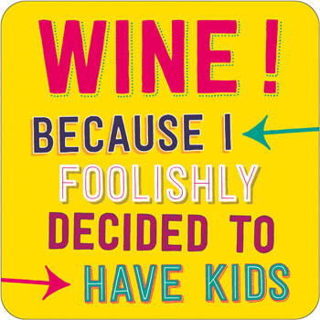 Wine, Because I Foolishly Decided To Have Kids Funny Coaster