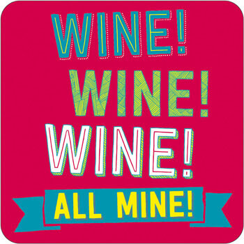 Wine Wine Wine All Mine Funny Coaster