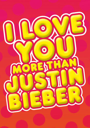 I Love You More Than Justin Bieber Funny Valentines Card