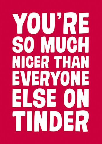 So Much Nicer Than Everyone On Tinder Funny Valentines Card