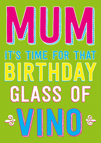 Mum It\'s Time For That Birthday Glass Of Vino Funny Birthday Card