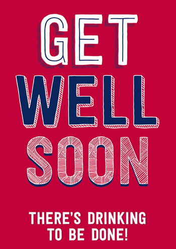 Get Well Soon - There\'s Drinking To Be Done! Funny Get Well Soon Card