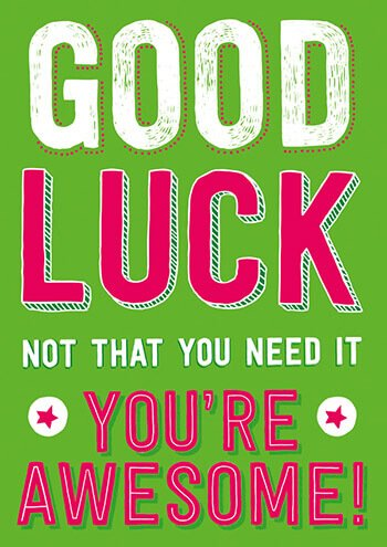 Good Luck - Not That You Need It You're Awesome! Card