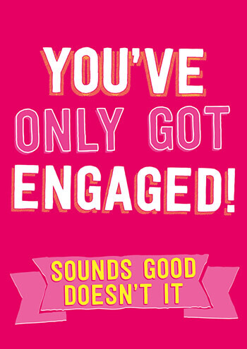You've Only Got Engaged! Funny Wedding Card