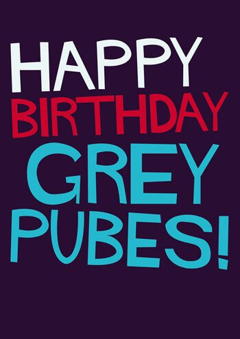 Happy Birthday Grey Pubes Funny Birthday Card