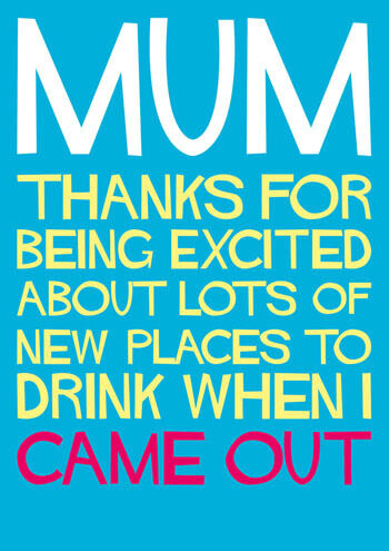 Mum, Thanks For Being Excited When I Came Out Funny Birthday Card