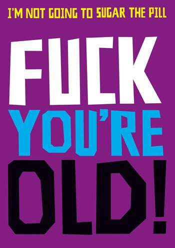 Fuck You're Old! Rude Birthday Card