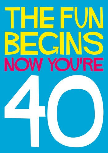 The Fun Begins Now You're 40 Funny Birthday Card