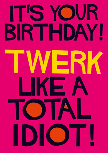 Birthday Twerk Like A Total Idiot Funny Birthday Card