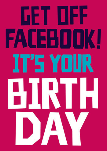 Get Off Facebook Funny Birthday Card 250 By Dean Morris Cards