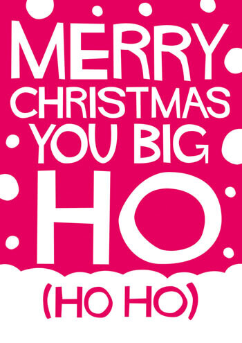 Merry Christmas You Big Ho Funny Christmas Card