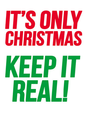 It's Only Christmas - Keep It Real Funny Christmas Card