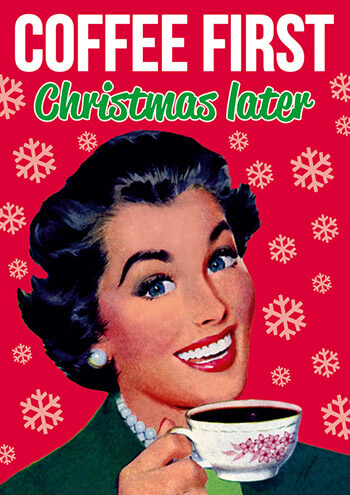 Coffee First Christmas Later Funny Christmas Card