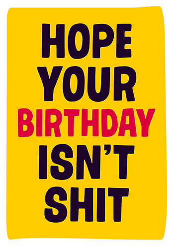 Hope Your Birthday isn't Shit Funny Birthday Card