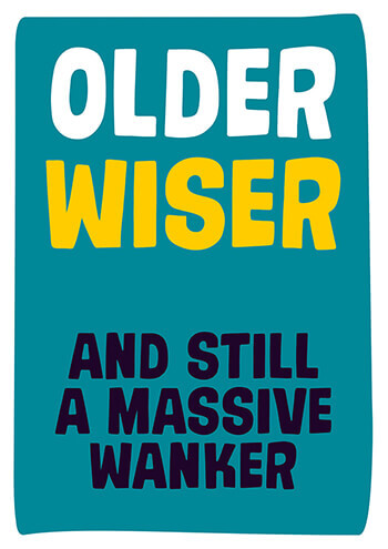 Older Wiser and Still a Massive Wanker Rude Birthday Card