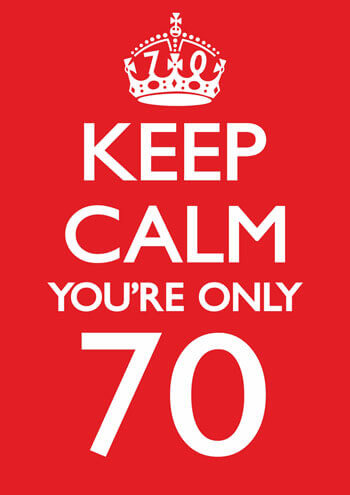Keep Calm You're Only 70 Funny Greeting Card