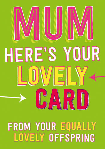 Mum Here's Your Lovely Card Funny Mothers Day Card