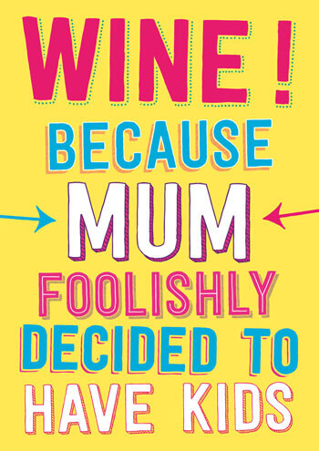 Wine! Because Mum Decided To Have Kids Funny Mothers Day Card