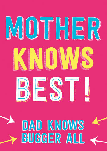 Mother Knows Best.  Dad Knows Bugger All Funny Mothers Day Card
