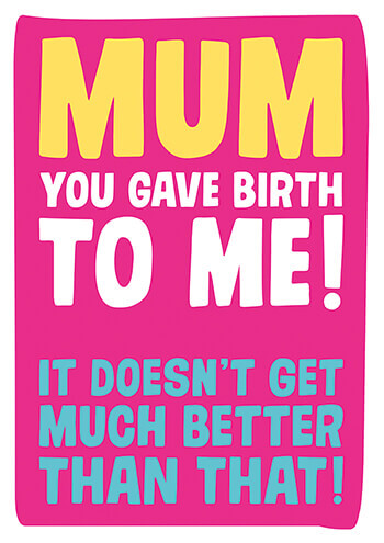 Mum You Gave Birth To Me Funny Mothers Day Card
