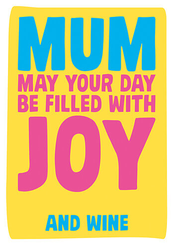 Mum May Your Day Be Filled With Joy And Wine Funny Mothers Day Card