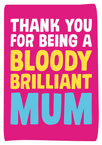 Thanks for Being a Bloody Brilliant Mum Funny Mother's Day Card