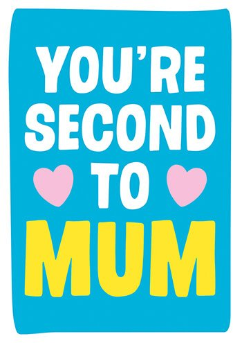 You're Second To Mum Funny Mother's Day Card