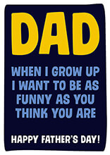 Dad When I Grow Up I Want To Be As Funny As You Think You Are Funny Father's Day Card