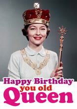 Happy Birthday You Old Queen Funny Birthday Card