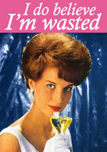I Do Believe I'm Wasted Funny Birthday Card