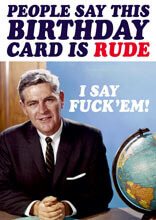 People Say This Card Is Rude. I Say Fuck'em! Rude Birthday Card