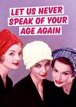 Let Us Never Speak Of Your Age Again Funny Birthday Card