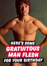 Here's Some Gratuitous Man Flesh For Your Birthday Funny Card