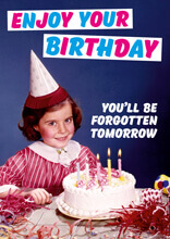 Enjoy Your Birthday - You'll Be Forgotten Tomorrow Funny Birthday Card