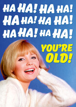 Ha Ha! Ha Ha! Ha Ha! You're Old! Funny Birthday Card