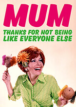 Mum Thanks For Not Being Live Everyone Else Funny Birthday Card