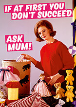 If at First You Don't Succeed. Ask Mum Funny Greeting Card
