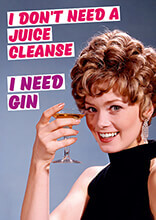 I Don't Need a Juice Cleanse. I need Gin Funny Greeting Card