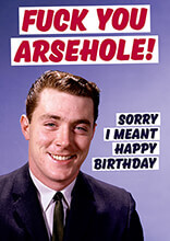 Fuck You Arsehole Rude Birthday Card