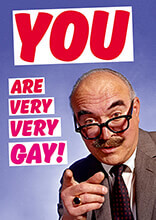 You Are Very Very Gay Funny Birthday Card