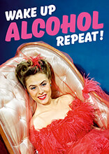 Wake Up Alcohol Repeat Funny Greeting Card