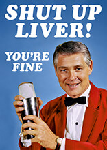 Shut Up Liver You're Fine Funny Birthday Card
