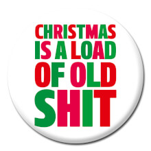 Christmas Is A Load Of Old Shit Rude Badge